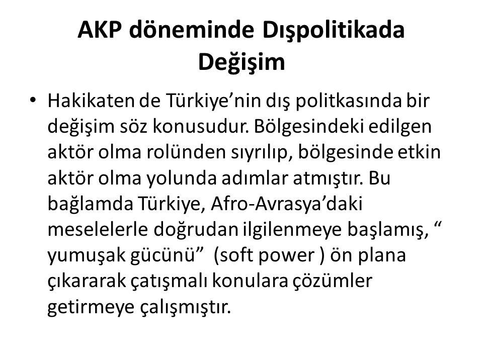 AKP döneminde Dışpolitikada Değişim Hakikaten de Türkiye'nin dış politkasında bir değişim söz konusudur. Bölgesindeki edilgen aktör olma rolünden sıyr