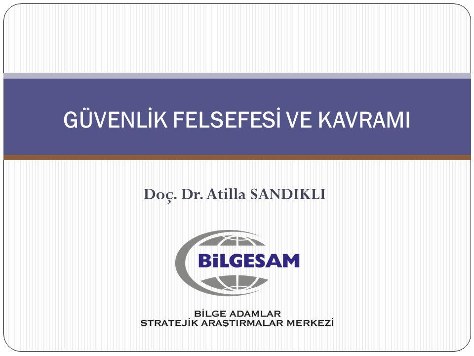 GÜVENLİK FELSEFESİ VE KAVRAMI Doç. Dr. Atilla SANDIKLI