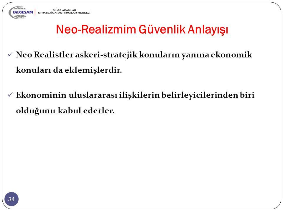 Neo-Realizmim Güvenlik Anlayışı 34 Neo Realistler askeri-stratejik konuların yanına ekonomik konuları da eklemişlerdir. Ekonominin uluslararası ilişki