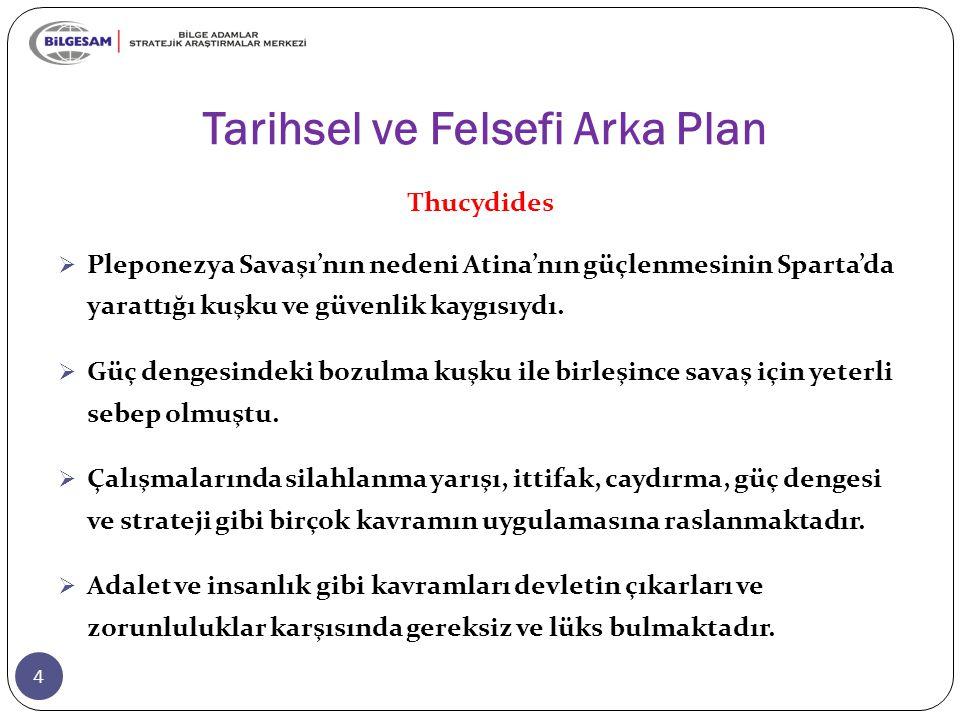 Tarihsel ve Felsefi Arka Plan 4 Thucydides  Pleponezya Savaşı'nın nedeni Atina'nın güçlenmesinin Sparta'da yarattığı kuşku ve güvenlik kaygısıydı. 