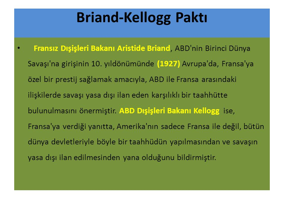 Briand-Kellogg Paktı Fransız Dışişleri Bakanı Aristide Briand, ABD nin Birinci Dünya Savaşı na girişinin 10.