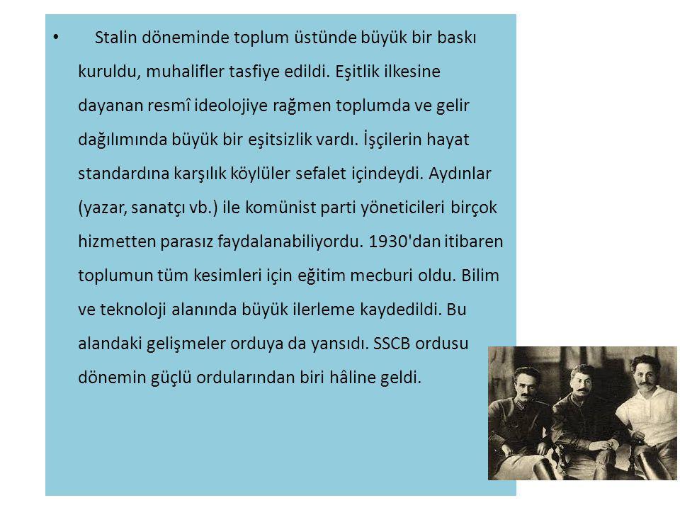 Stalin döneminde toplum üstünde büyük bir baskı kuruldu, muhalifler tasfiye edildi. Eşitlik ilkesine dayanan resmî ideolojiye rağmen toplumda ve gelir