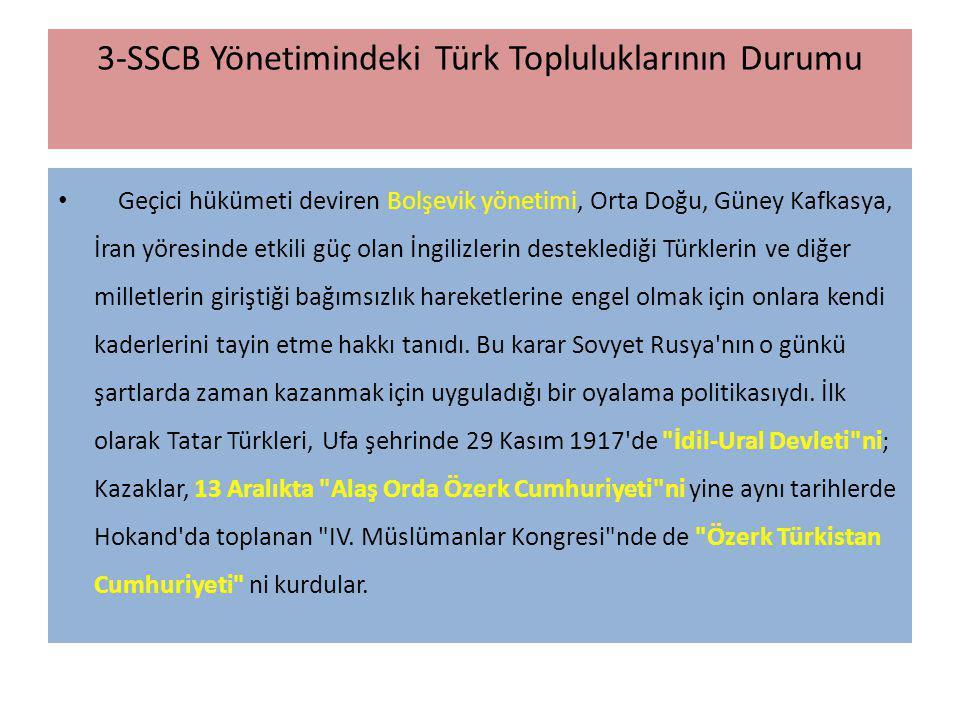 3-SSCB Yönetimindeki Türk Topluluklarının Durumu Geçici hükümeti deviren Bolşevik yönetimi, Orta Doğu, Güney Kafkasya, İran yöresinde etkili güç olan
