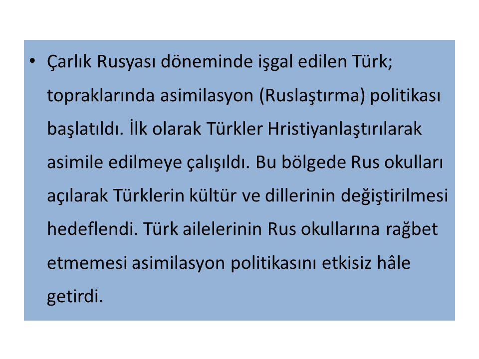 Çarlık Rusyası döneminde işgal edilen Türk; topraklarında asimilasyon (Ruslaştırma) politikası başlatıldı. İlk olarak Türkler Hristiyanlaştırılarak as