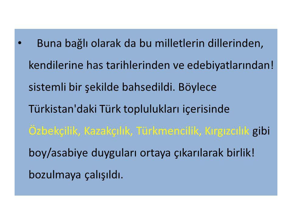 Buna bağlı olarak da bu milletlerin dillerinden, kendilerine has tarihlerinden ve edebiyatlarından! sistemli bir şekilde bahsedildi. Böylece Türkistan