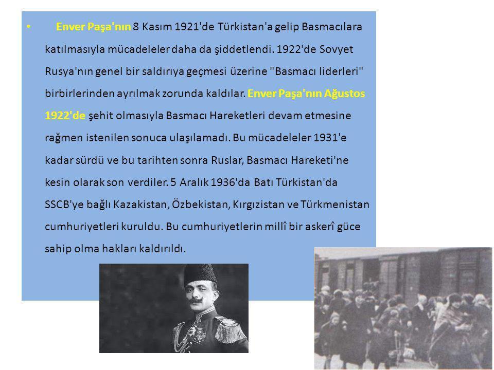 Enver Paşa'nın 8 Kasım 1921'de Türkistan'a gelip Basmacılara katılmasıyla mücadeleler daha da şiddetlendi. 1922'de Sovyet Rusya'nın genel bir saldırıy