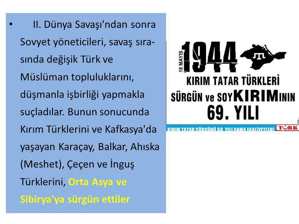 II. Dünya Savaşı'ndan sonra Sovyet yöneticileri, savaş sıra sında değişik Türk ve Müslüman topluluklarını, düşmanla işbirliği yapmakla suçladılar. Bu