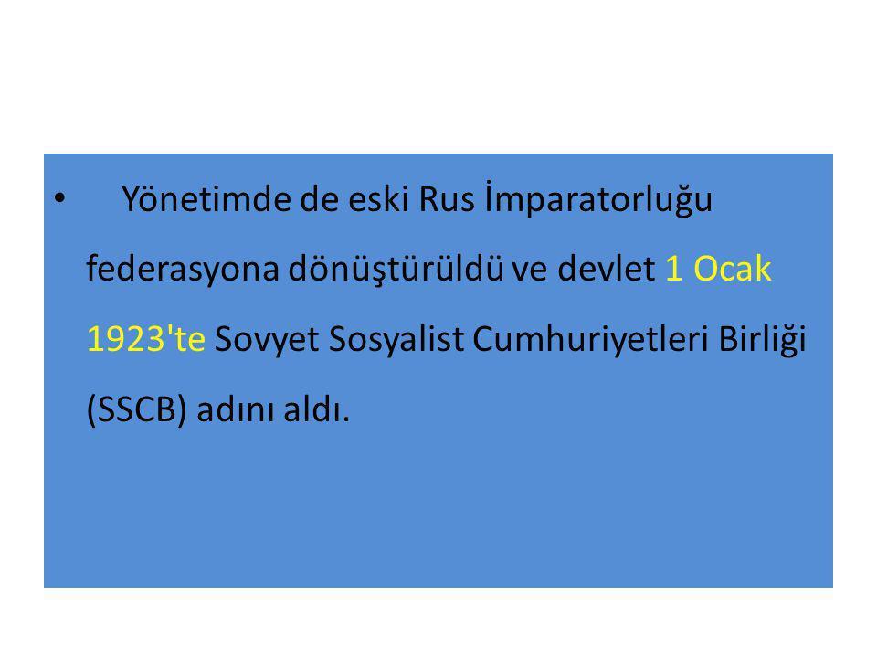 Yönetimde de eski Rus İmparatorluğu federasyona dönüştürüldü ve devlet 1 Ocak 1923'te Sovyet Sosyalist Cumhuriyetleri Birliği (SSCB) adını aldı.
