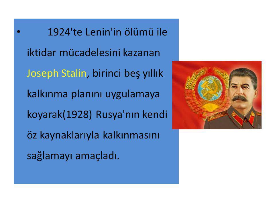 1924'te Lenin'in ölümü ile iktidar mücadelesini kazanan Joseph Stalin, birinci beş yıllık kalkınma planını uygulamaya koyarak(1928) Rusya'nın kendi öz