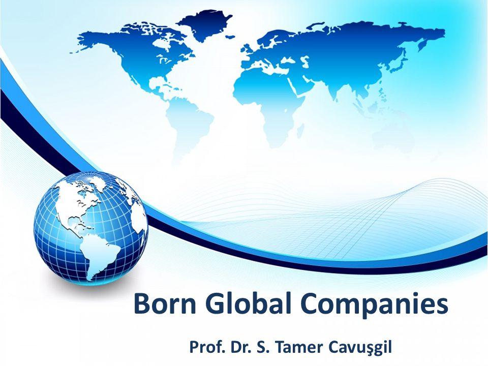 Born Global Companies Prof. Dr. S. Tamer Cavuşgil