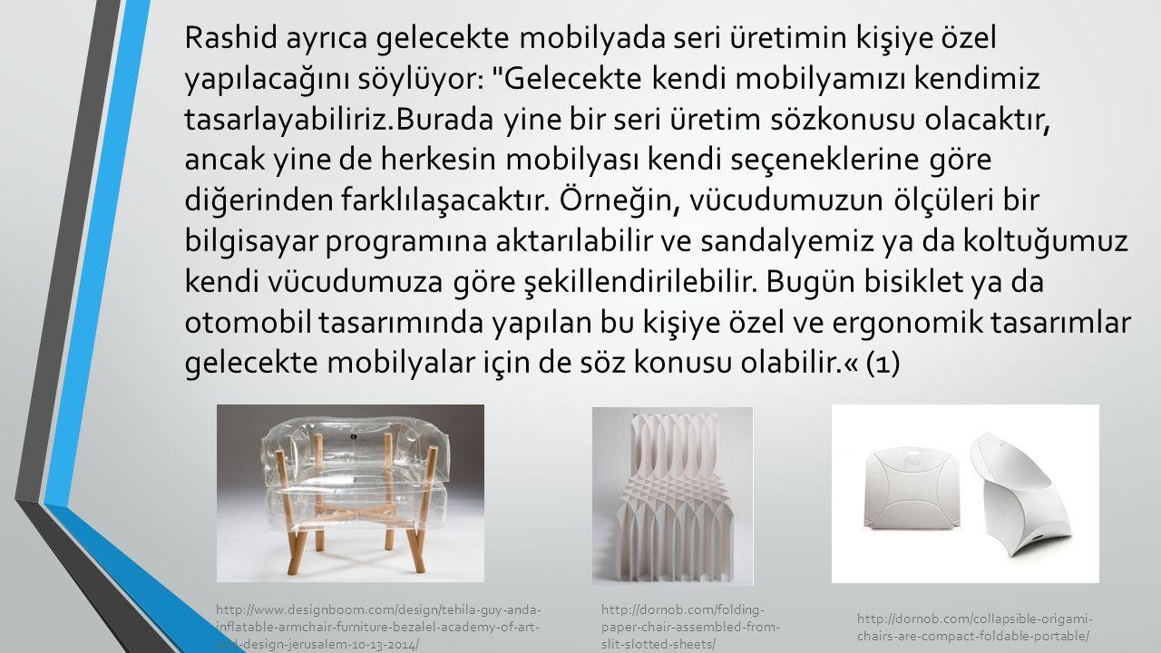 Rashid ayrıca gelecekte mobilyada seri üretimin kişiye özel yapılacağını söylüyor: