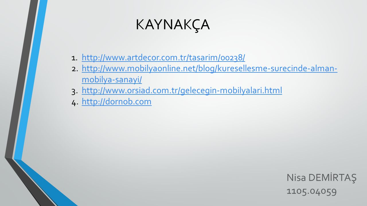 KAYNAKÇA Nisa DEMİRTAŞ 1105.04059 1.http://www.artdecor.com.tr/tasarim/00238/http://www.artdecor.com.tr/tasarim/00238/ 2.http://www.mobilyaonline.net/