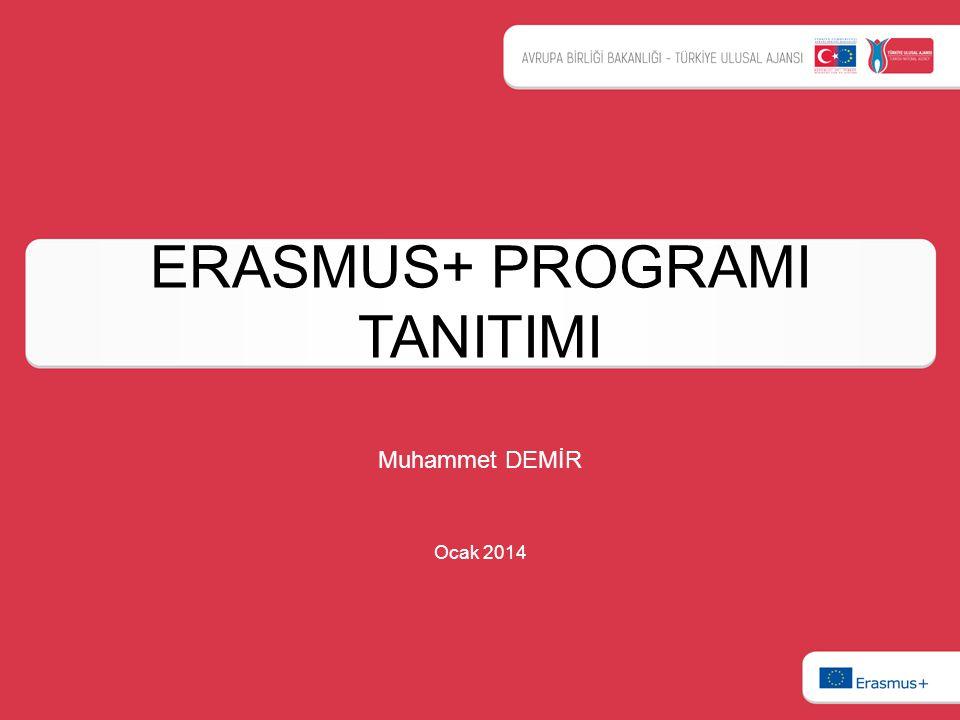 ERASMUS+ PROGRAMI TANITIMI Muhammet DEMİR Ocak 2014