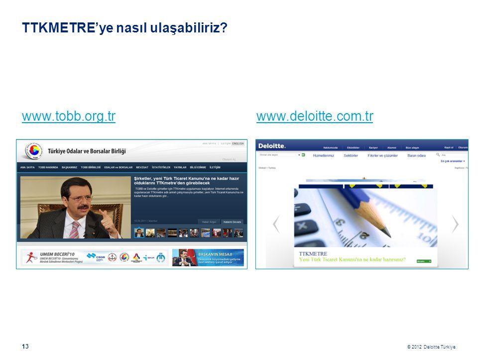 © 2012 Deloitte Türkiye 13 TTKMETRE'ye nasıl ulaşabiliriz? www.tobb.org.trwww.tobb.org.tr www.deloitte.com.trwww.deloitte.com.tr