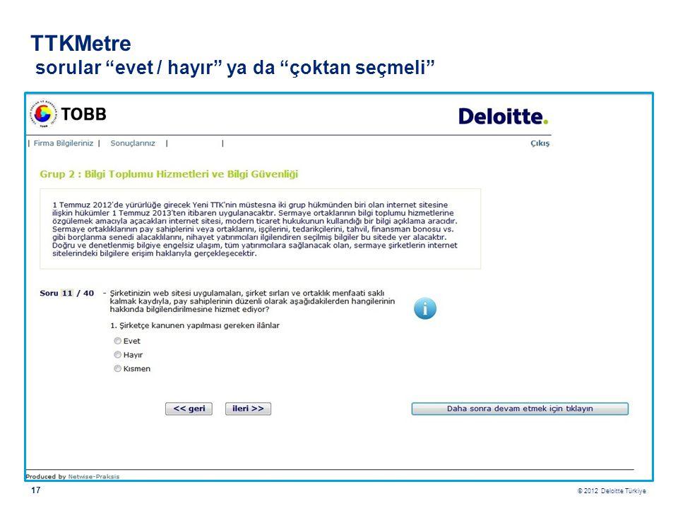 """© 2012 Deloitte Türkiye 17 TTKMetre sorular """"evet / hayır"""" ya da """"çoktan seçmeli"""""""