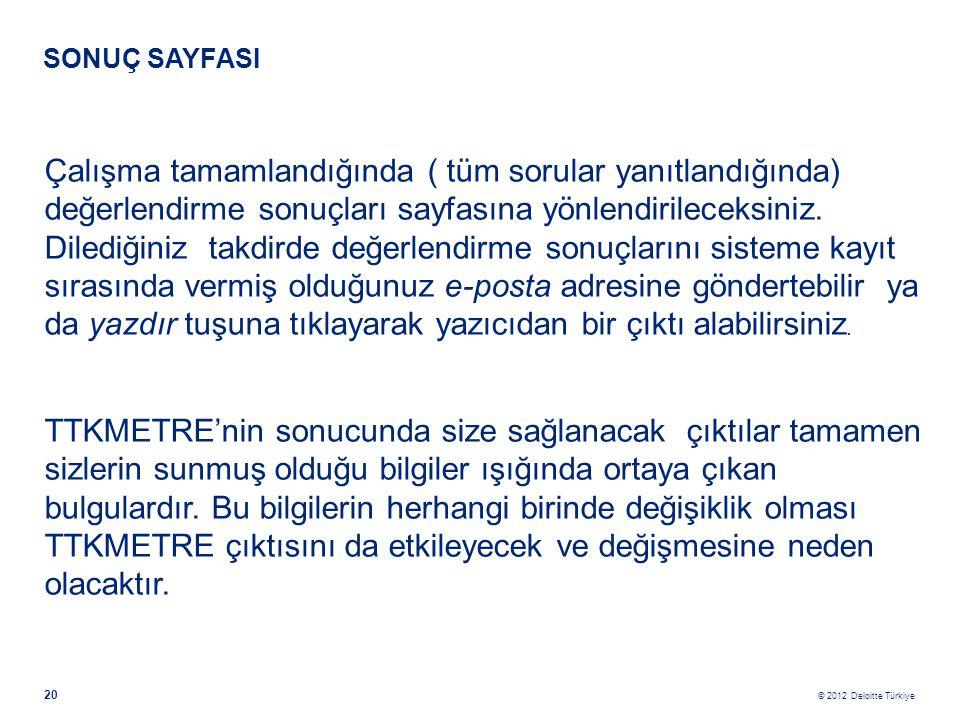 © 2012 Deloitte Türkiye 20 SONUÇ SAYFASI Çalışma tamamlandığında ( tüm sorular yanıtlandığında) değerlendirme sonuçları sayfasına yönlendirileceksiniz