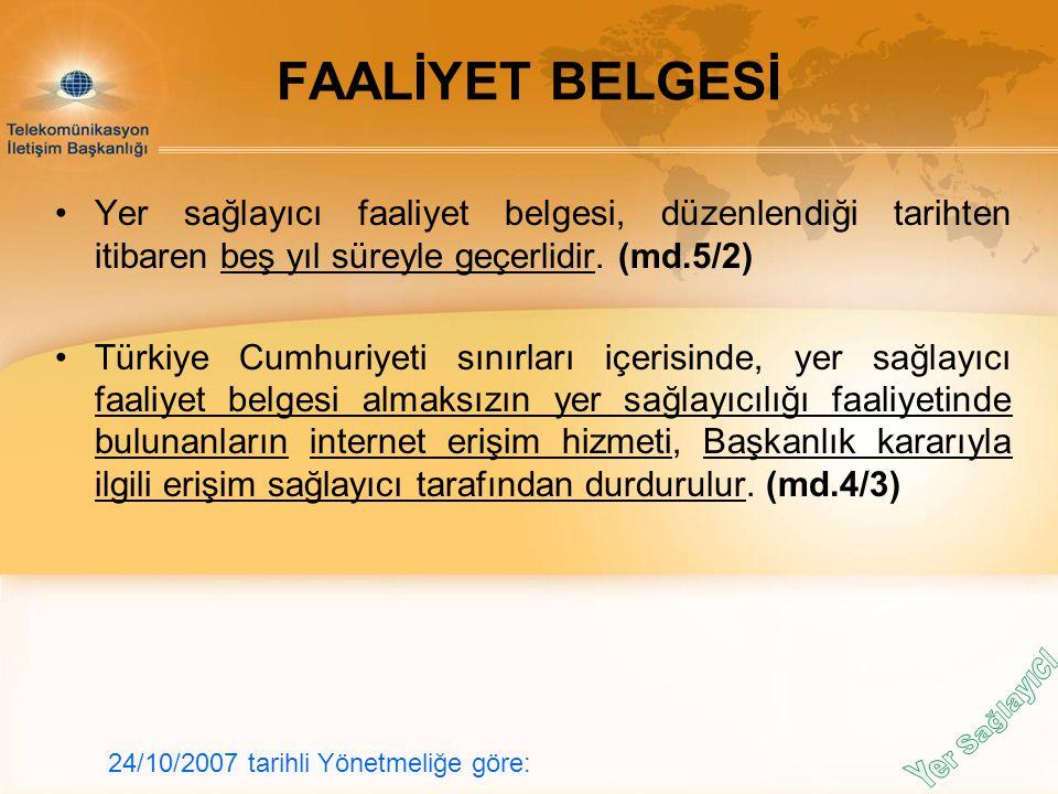 Yer sağlayıcı faaliyet belgesi, düzenlendiği tarihten itibaren beş yıl süreyle geçerlidir. (md.5/2) Türkiye Cumhuriyeti sınırları içerisinde, yer sağl