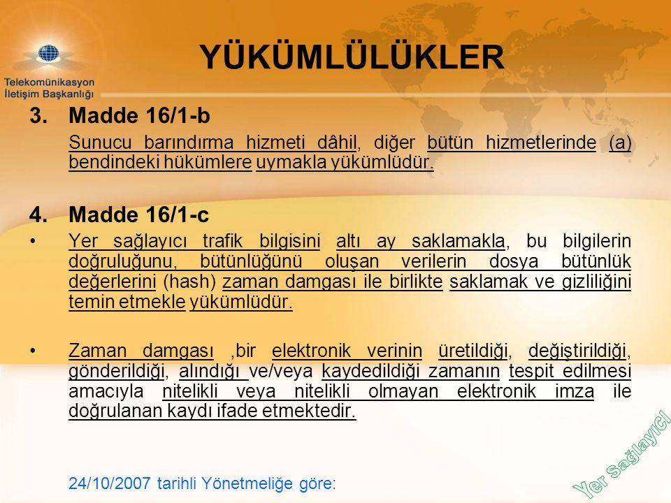 3.Madde 16/1-b Sunucu barındırma hizmeti dâhil, diğer bütün hizmetlerinde (a) bendindeki hükümlere uymakla yükümlüdür. 4.Madde 16/1-c Yer sağlayıcı tr