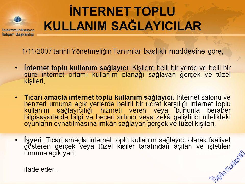1/11/2007 tarihli Yönetmeliğin T anımlar başlıklı maddesine göre, İnternet toplu kullanım sağlayıcı: Kişilere belli bir yerde ve belli bir süre intern