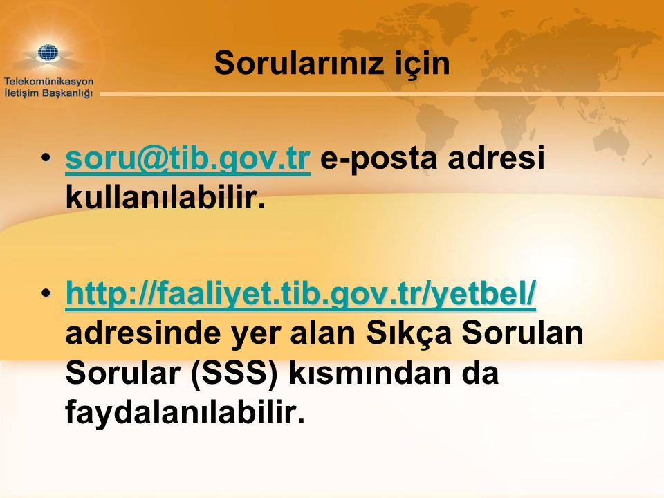 Sorularınız için soru@tib.gov.trsoru@tib.gov.tr e-posta adresi kullanılabilir.soru@tib.gov.tr http://faaliyet.tib.gov.tr/yetbel/http://faaliyet.tib.go