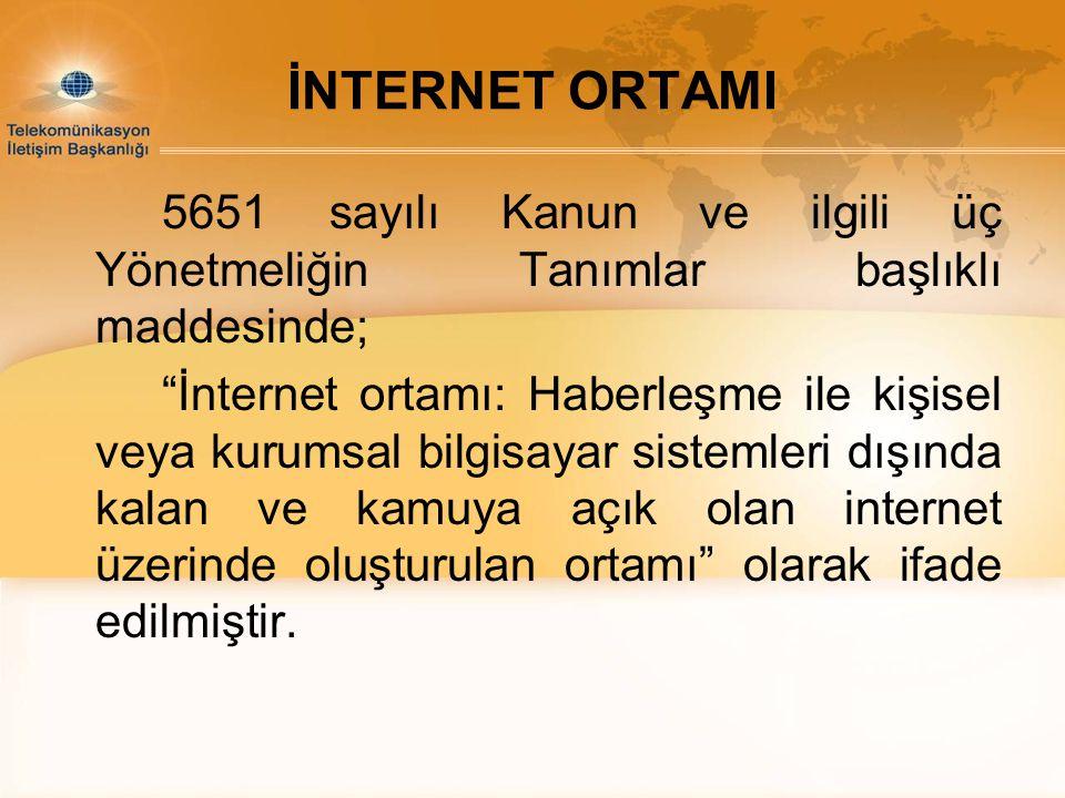 """İNTERNET ORTAMI 5651 sayılı Kanun ve ilgili üç Yönetmeliğin Tanımlar başlıklı maddesinde; """"İnternet ortamı: Haberleşme ile kişisel veya kurumsal bilgi"""