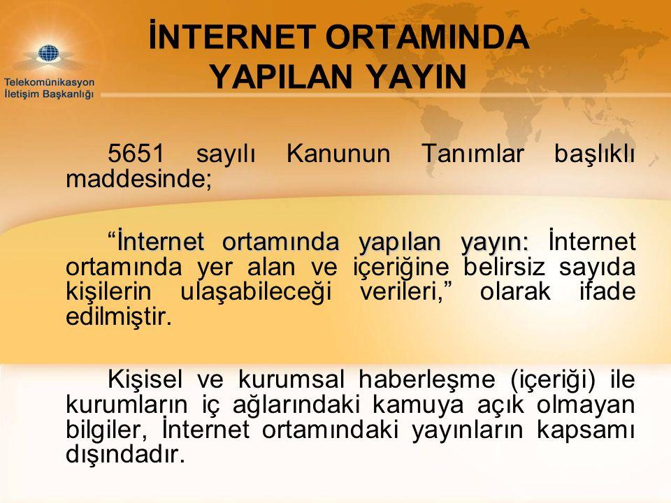 """İNTERNET ORTAMINDA YAPILAN YAYIN 5651 sayılı Kanunun Tanımlar başlıklı maddesinde; İnternet ortamında yapılan yayın: """"İnternet ortamında yapılan yayın"""