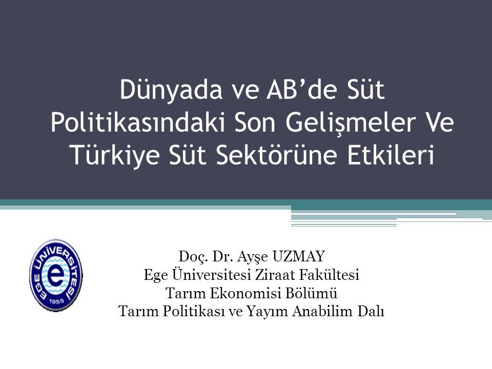 Dünyada ve AB'de Süt Politikasındaki Son Gelişmeler Ve Türkiye Süt Sektörüne Etkileri Doç. Dr. Ayşe UZMAY Ege Üniversitesi Ziraat Fakültesi Tarım Ekon