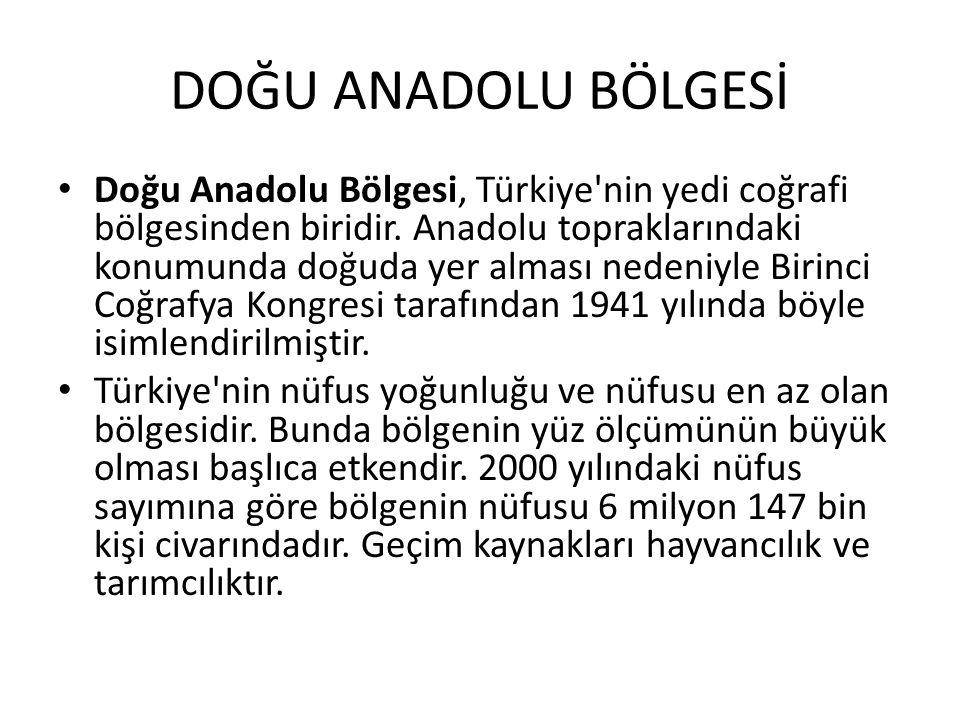 DOĞU ANADOLU BÖLGESİ Doğu Anadolu Bölgesi, Türkiye'nin yedi coğrafi bölgesinden biridir. Anadolu topraklarındaki konumunda doğuda yer alması nedeniyle
