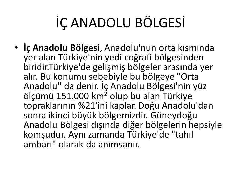 İÇ ANADOLU BÖLGESİ İç Anadolu Bölgesi, Anadolu'nun orta kısmında yer alan Türkiye'nin yedi coğrafi bölgesinden biridir.Türkiye'de gelişmiş bölgeler ar
