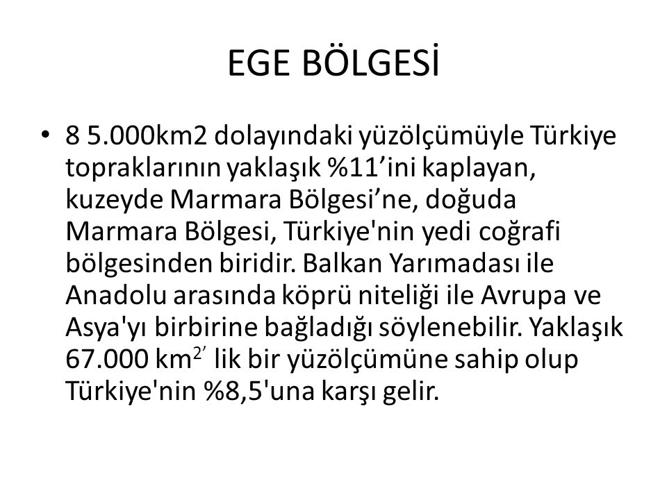 EGE BÖLGESİ 8 5.000km2 dolayındaki yüzölçümüyle Türkiye topraklarının yaklaşık %11'ini kaplayan, kuzeyde Marmara Bölgesi'ne, doğuda Marmara Bölgesi, T
