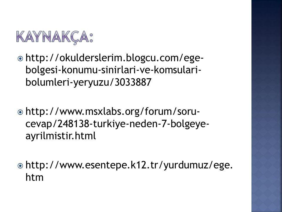  http://okulderslerim.blogcu.com/ege- bolgesi-konumu-sinirlari-ve-komsulari- bolumleri-yeryuzu/3033887  http://www.msxlabs.org/forum/soru- cevap/248138-turkiye-neden-7-bolgeye- ayrilmistir.html  http://www.esentepe.k12.tr/yurdumuz/ege.