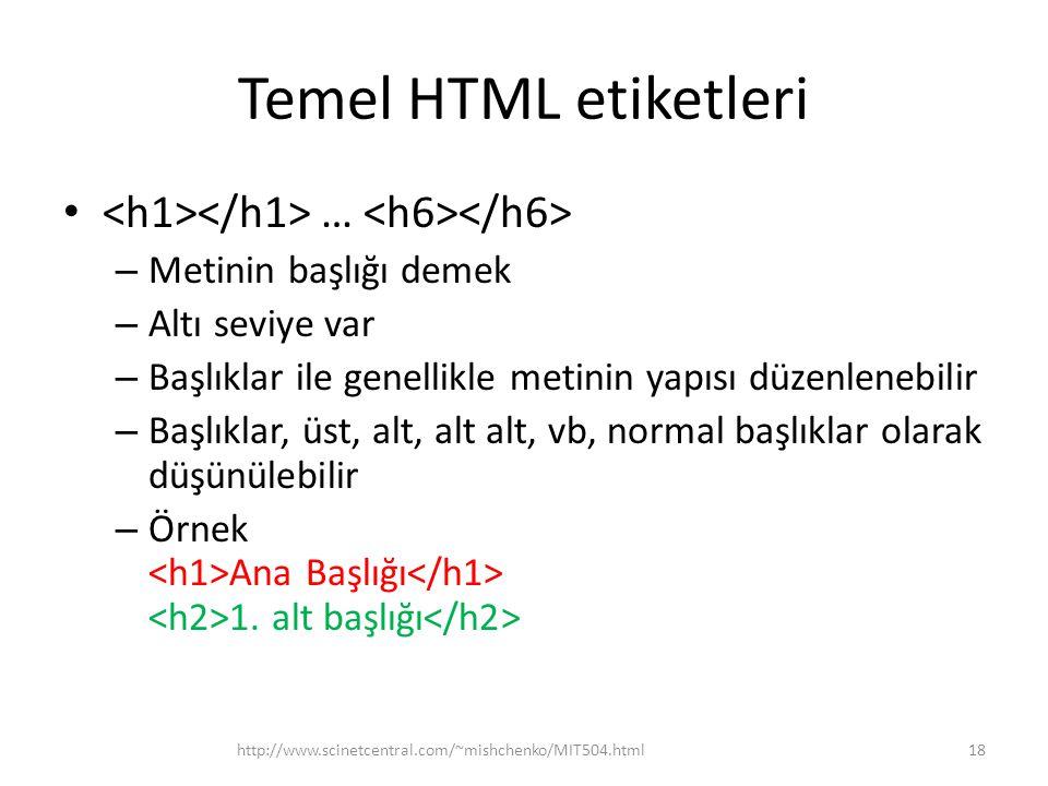 Temel HTML etiketleri … – Metinin başlığı demek – Altı seviye var – Başlıklar ile genellikle metinin yapısı düzenlenebilir – Başlıklar, üst, alt, alt