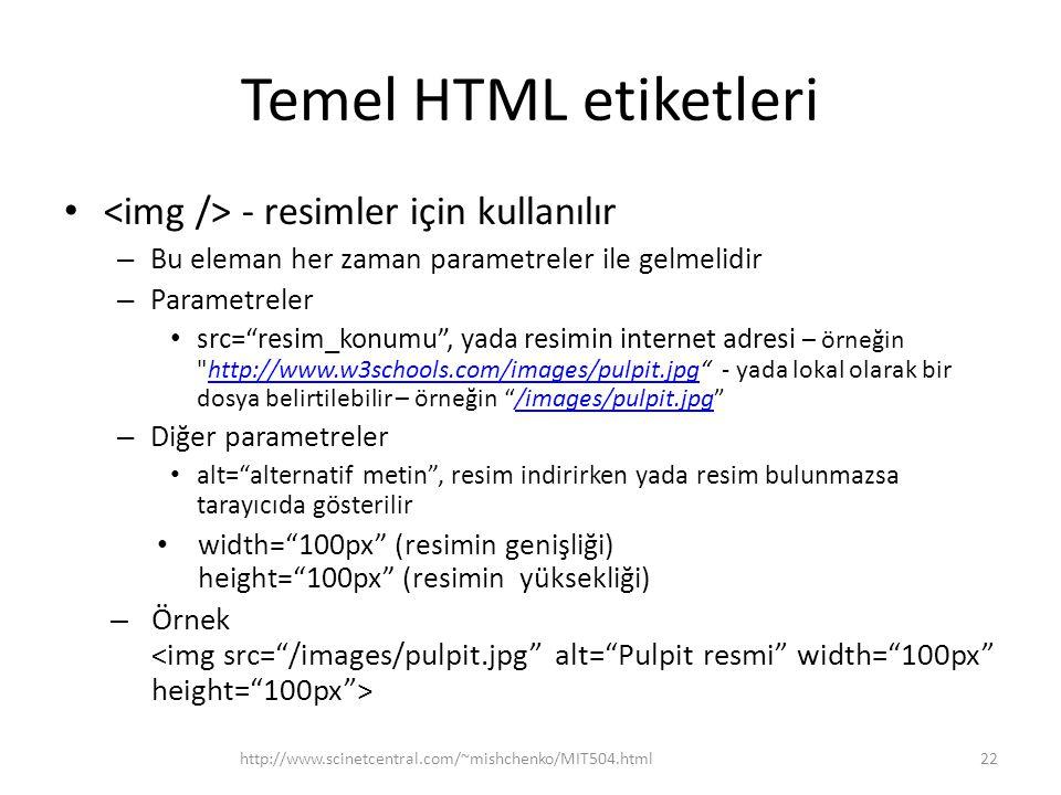 """Temel HTML etiketleri - resimler için kullanılır – Bu eleman her zaman parametreler ile gelmelidir – Parametreler src=""""resim_konumu"""", yada resimin int"""