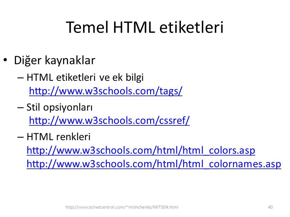 Temel HTML etiketleri Diğer kaynaklar – HTML etiketleri ve ek bilgi http://www.w3schools.com/tags/http://www.w3schools.com/tags/ – Stil opsiyonları ht