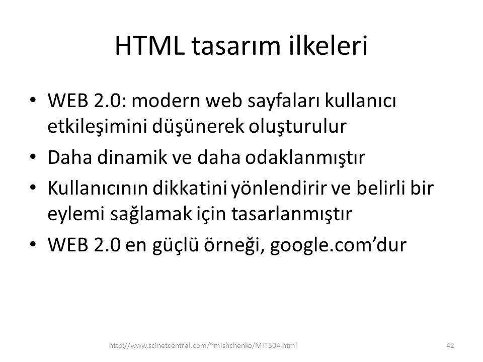 HTML tasarım ilkeleri WEB 2.0: modern web sayfaları kullanıcı etkileşimini düşünerek oluşturulur Daha dinamik ve daha odaklanmıştır Kullanıcının dikka