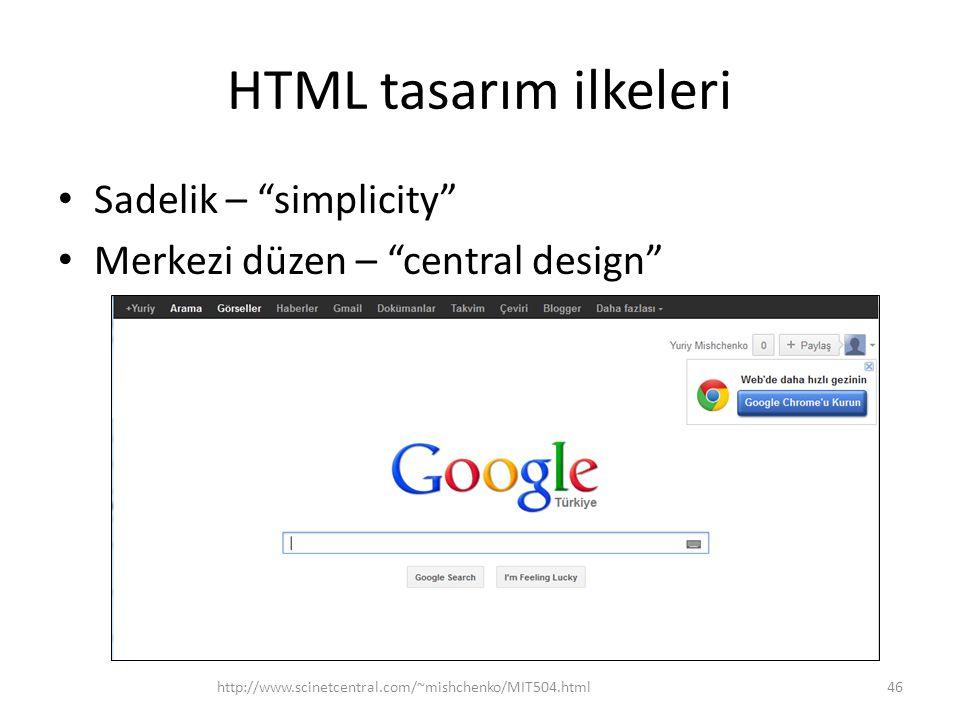 """HTML tasarım ilkeleri Sadelik – """"simplicity"""" Merkezi düzen – """"central design"""" http://www.scinetcentral.com/~mishchenko/MIT504.html46"""