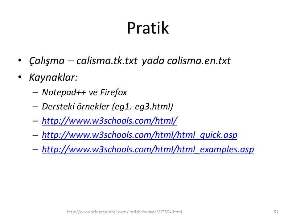 Pratik Çalışma – calisma.tk.txt yada calisma.en.txt Kaynaklar: – Notepad++ ve Firefox – Dersteki örnekler (eg1.-eg3.html) – http://www.w3schools.com/h