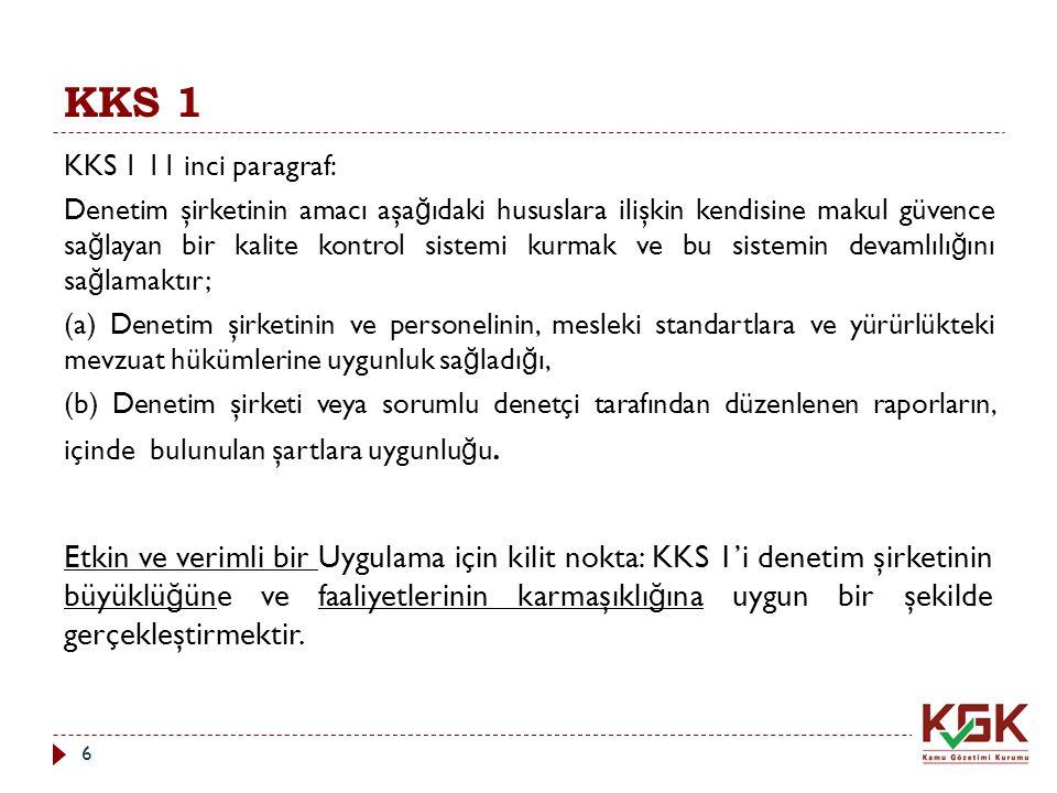 KKS 1 KKS 1 11 inci paragraf: Denetim şirketinin amacı aşa ğ ıdaki hususlara ilişkin kendisine makul güvence sa ğ layan bir kalite kontrol sistemi kur