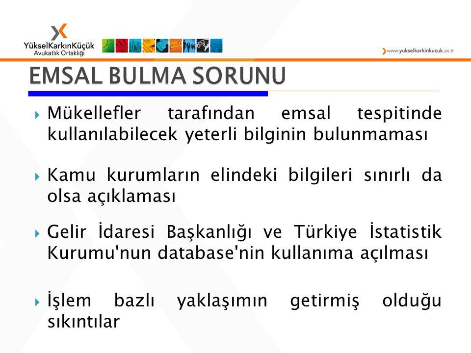  Mükellefler tarafından emsal tespitinde kullanılabilecek yeterli bilginin bulunmaması  Kamu kurumların elindeki bilgileri sınırlı da olsa açıklaması  Gelir İdaresi Başkanlığı ve Türkiye İstatistik Kurumu nun database nin kullanıma açılması  İşlem bazlı yaklaşımın getirmiş olduğu sıkıntılar EMSAL BULMA SORUNU
