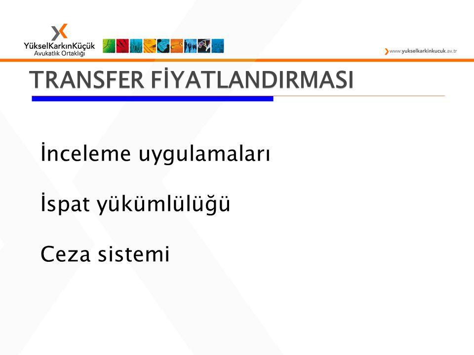 TRANSFER FİYATLANDIRMASI İnceleme uygulamaları İspat yükümlülüğü Ceza sistemi