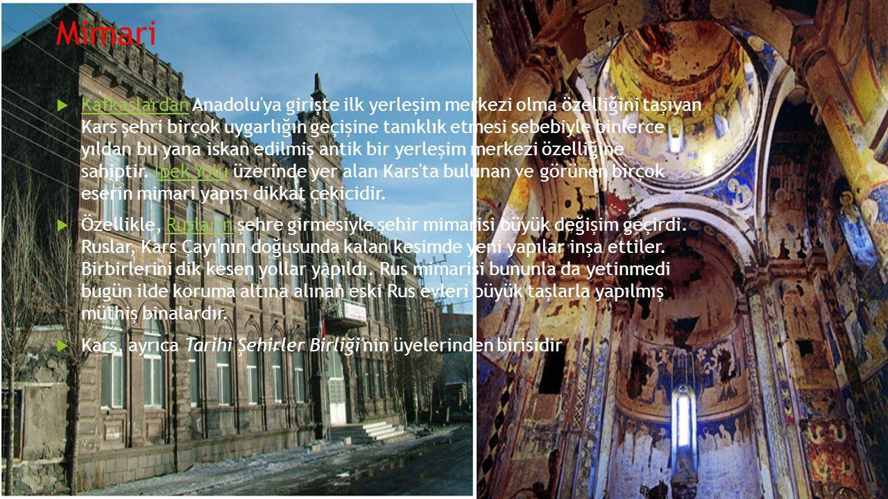 Mimari  Kafkaslardan Anadolu'ya girişte ilk yerleşim merkezi olma özelliğini taşıyan Kars şehri birçok uygarlığın geçişine tanıklık etmesi sebebiyle
