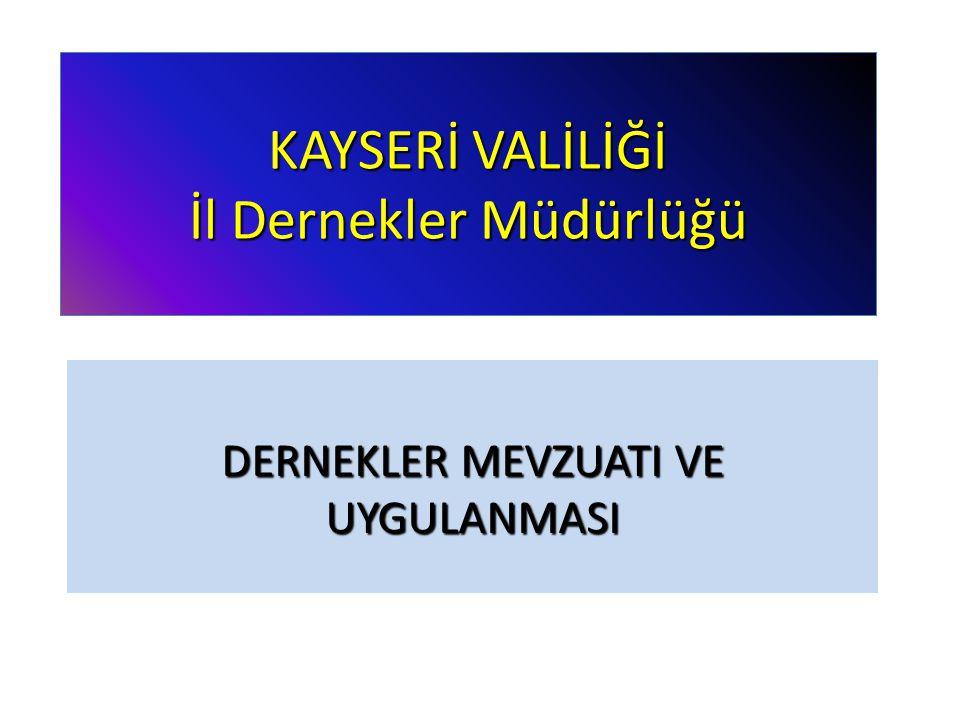 KAYSERİ VALİLİĞİ İl Dernekler Müdürlüğü DERNEKLER MEVZUATI VE UYGULANMASI