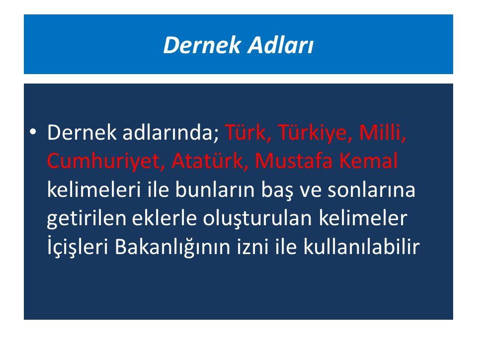 Dernek Adları Dernek adlarında; Türk, Türkiye, Milli, Cumhuriyet, Atatürk, Mustafa Kemal kelimeleri ile bunların baş ve sonlarına getirilen eklerle ol