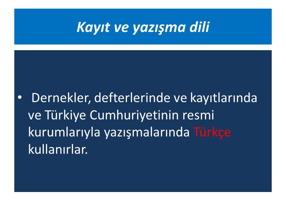 Kayıt ve yazışma dili Dernekler, defterlerinde ve kayıtlarında ve Türkiye Cumhuriyetinin resmi kurumlarıyla yazışmalarında Türkçe kullanırlar.