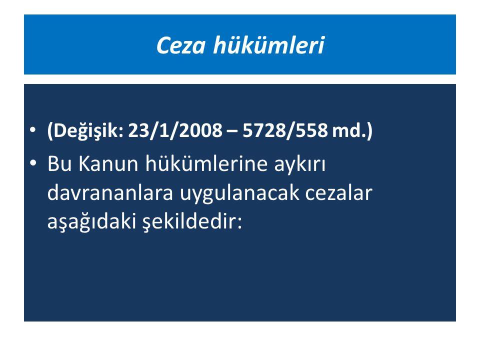 Ceza hükümleri (Değişik: 23/1/2008 – 5728/558 md.) Bu Kanun hükümlerine aykırı davrananlara uygulanacak cezalar aşağıdaki şekildedir: