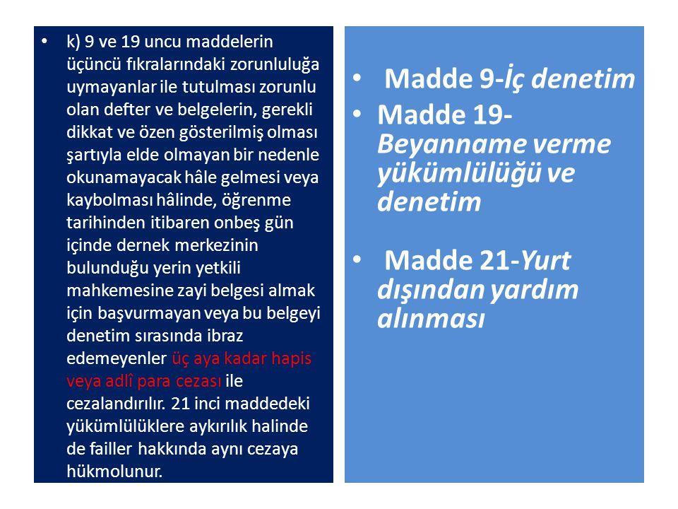 k) 9 ve 19 uncu maddelerin üçüncü fıkralarındaki zorunluluğa uymayanlar ile tutulması zorunlu olan defter ve belgelerin, gerekli dikkat ve özen göster