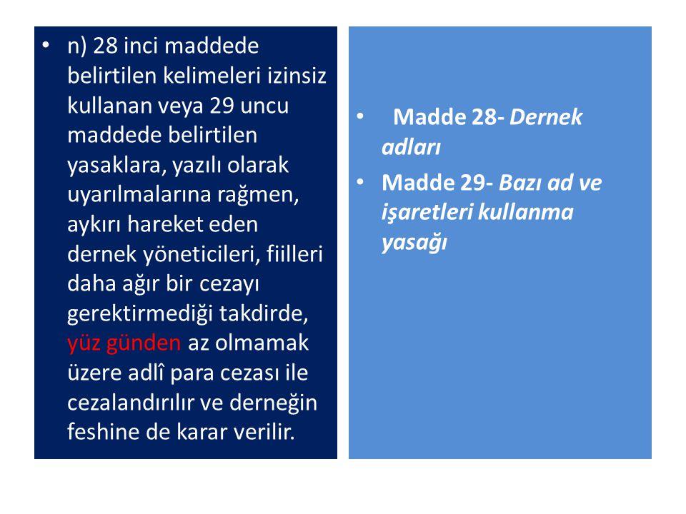 n) 28 inci maddede belirtilen kelimeleri izinsiz kullanan veya 29 uncu maddede belirtilen yasaklara, yazılı olarak uyarılmalarına rağmen, aykırı harek