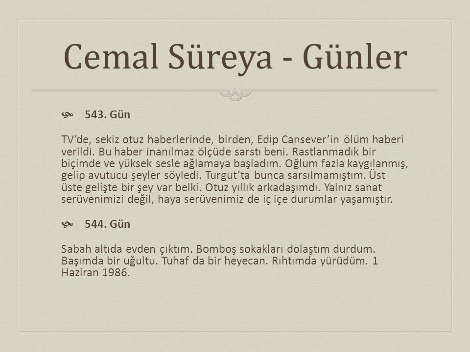 Cemal Süreya - Günler  543. Gün TV'de, sekiz otuz haberlerinde, birden, Edip Cansever'in ölüm haberi verildi. Bu haber inanılmaz ölçüde sarstı beni.