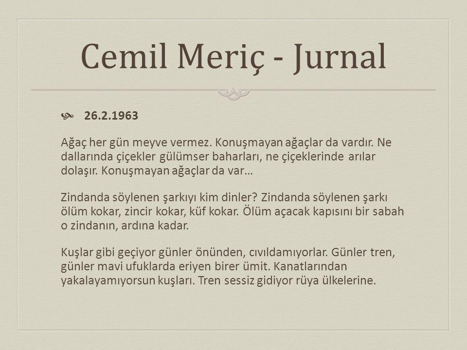 Cemil Meriç - Jurnal  26.2.1963 Ağaç her gün meyve vermez. Konuşmayan ağaçlar da vardır. Ne dallarında çiçekler gülümser baharları, ne çiçeklerinde a