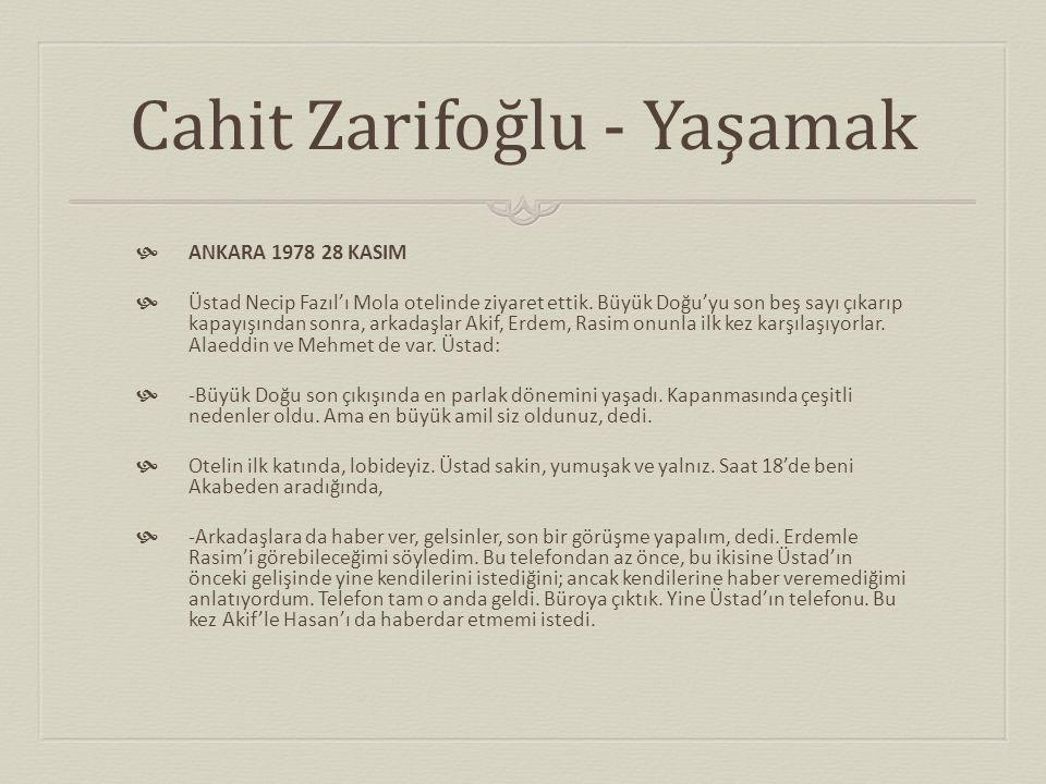 Cahit Zarifoğlu - Yaşamak  ANKARA 1978 28 KASIM  Üstad Necip Fazıl'ı Mola otelinde ziyaret ettik. Büyük Doğu'yu son beş sayı çıkarıp kapayışından so